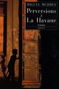 Perversions à La Havane - MiguelMejides