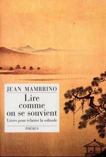 Lire comme on se souvient : livres pour éclairer la solitude - JeanMambrino