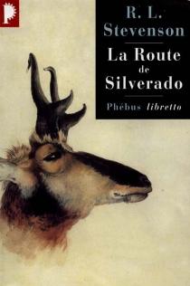 La route de Silverado : en Californie au temps des chercheurs d'or - Robert LouisStevenson