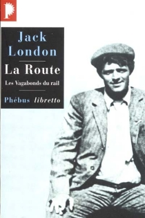 La route : les vagabonds du rail - Jack London