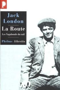 La route : les vagabonds du rail - JackLondon