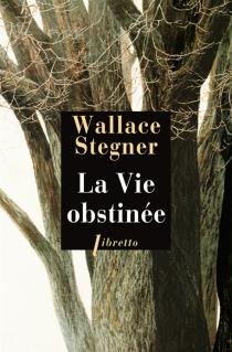 La vie obstinée - Wallace EarleStegner