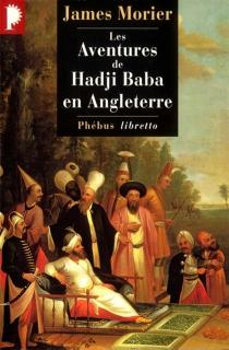 Les aventures de Hadji Baba en Angleterre - James JustinienMorier