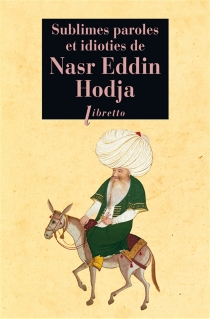Sublimes paroles et idioties de Nasr Eddin Hodja -