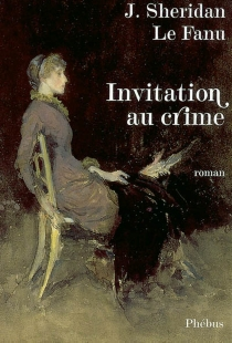 Invitation au crime - Joseph SheridanLe Fanu