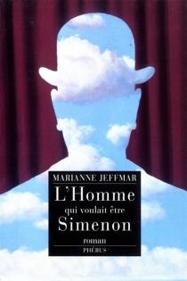 L'homme qui voulait être Simenon - MarianneJeffmar