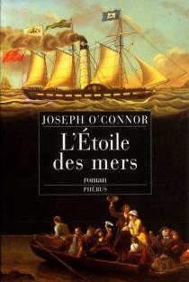L'Etoile des mers : adieu à la vieille Irlande - JosephO'Connor