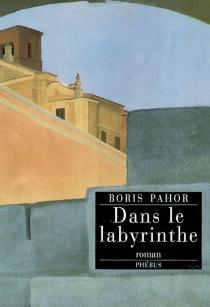 Dans le labyrinthe - BorisPahor