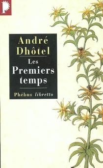 Les premiers temps - AndréDhôtel