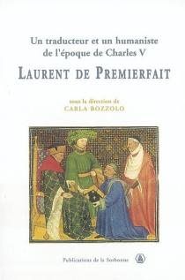 Un traducteur et un humaniste de l'époque de Charles VI, Laurent de Premierfait -