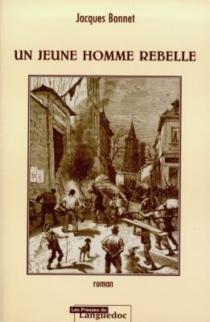 Un jeune homme rebelle - JacquesBonnet