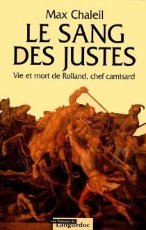 Le sang des justes : vie et mort de Rolland, chef camisard - MaxChaleil