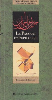 Le passant d'Orphalèse : extraits du livre Le prophète - KhalilGibran