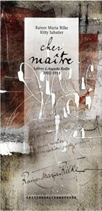 Cher maître : lettres à Auguste Rodin, 1902-1913 - Rainer MariaRilke