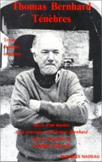 Ténèbres : textes, discours, entretien| A la rencontre de Thomas Bernhard - ThomasBernhard