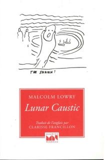Lunar caustic| Le caustique lunaire| Suivi de Malcolm, mon ami - ClarisseFrancillon