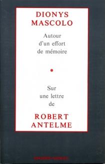 Autour d'un effort de mémoire : sur une lettre de Robert Antelme - DionysMascolo