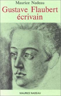 Gustave Flaubert, écrivain - MauriceNadeau