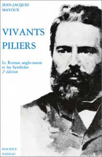 Vivants piliers : le roman anglo-saxon et les symboles - Jean-JacquesMayoux