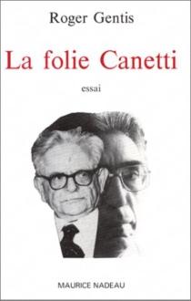 La Folie Canetti - RogerGentis