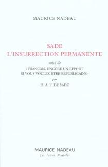Sade, l'insurrection permanente| Suivi de Français, encore un effort si vous voulez être républicains -