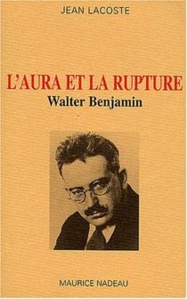 L'aura et la rupture : essais sur Walter Benjamin - JeanLacoste