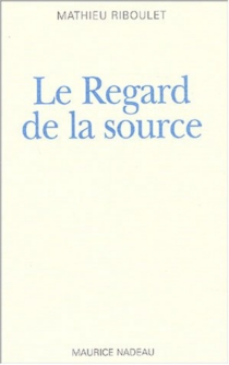 Le regard de la source - Mathieu Riboulet