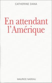 En attendant l'Amérique - CatherineDana