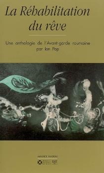 La réhabilitation du rêve : une anthologie de l'avant-garde roumaine -
