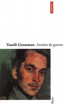 Années de guerre - VassiliGrossman