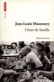 Cènes de famille : récits de bouche - Jean-LouisMaunoury