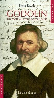 Pèire Godolin, 1580-1649 : un poète au coeur de Toulouse - PierreEscudé