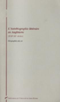 L'autobiographie littéraire en Angleterre, XVIIe-XXe siècles : géographies du soi - Equipe de recherche sur les systèmes d'écriture du monde anglophone