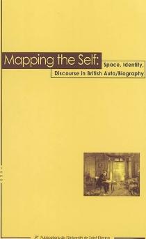 Mapping the self : space, identity, discourse in British auto-biography - Equipe de recherche sur les systèmes d'écriture du monde anglophone