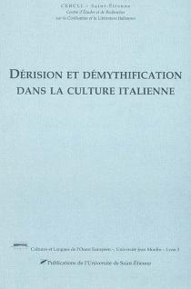 Dérision et démythification dans la culture italienne : actes du colloqie des 8-9 novembre 2001 à l'Université Lyon III -