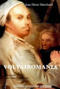 Voltairomania : l'avocat Jean-Henri Marchand face à Voltaire - Jean-HenriMarchand