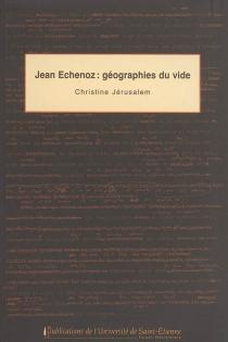 Jean Echenoz : géographies du vide - ChristineJérusalem