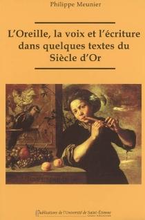 L'oreille, la voix et l'écriture dans quelques textes du Siècle d'or : essai de poétique onomastique - PhilippeMeunier