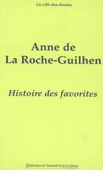 Histoire des favorites : contenant ce qui s'est passé de plus remarquable sous plusieurs règnes : 1697 - Anne deLa Roche-Guilhem