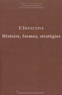 L'invective : histoire, formes, stratégies : colloque international des 24 et 25 novembre 2006, Saint-Etienne - Centre d'études et de recherches sur la civilisation et la littérature italiennes