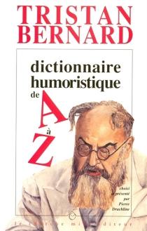 Dictionnaire humoristique de A à Z - TristanBernard