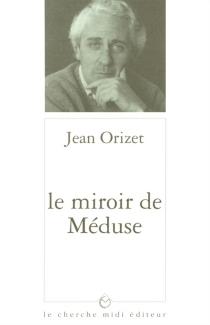 Le Miroir de la méduse - JeanOrizet