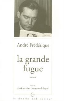 La grande fugue| Suivi de Dictionnaire du second degré - AndréFrédérique