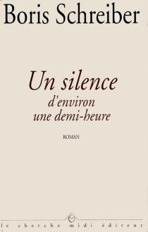 Un silence d'environ une demi-heure - BorisSchreiber