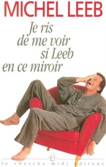 Je ris de me voir si Leeb en ce miroir - MichelLeeb