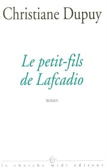 Le petit-fils de Lafcadio - ChristianeDupuy