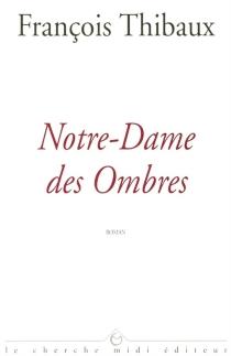 Notre-Dame des Ombres - FrançoisThibaux