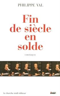 Fin de siècle en solde : chroniques sur France Inter - PhilippeVal