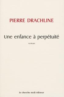 Une enfance à perpétuité - PierreDrachline