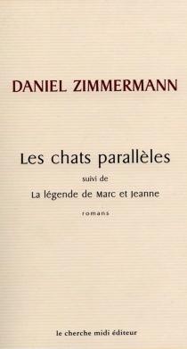 Les chats parallèles| Suivi de La légende de Marc et Jeanne - DanielZimmermann